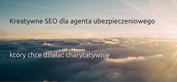 Zaawansowane kreatywne SEO dla agenta ubezpieczeniowego który chce działać charytatywnie