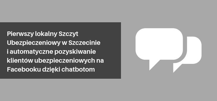 Pierwszy lokalny Szczyt Ubezpieczeniowy w Szczecinie i automatyczne pozyskiwanie klientów ubezpieczeniowych na Facebooku dzięki chatbotom